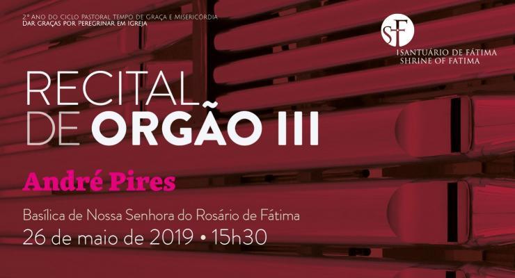 André Pires vai protagonizar recital de órgão na Basílica de Nossa Senhora do Rosário de Fátima
