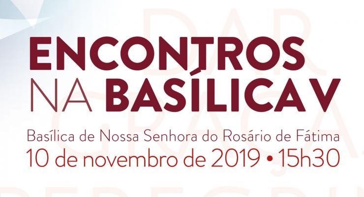 Última edição dos Encontros da Basílica de 2019 vai refletir sobre Fátima enquanto lugar de fragilidade