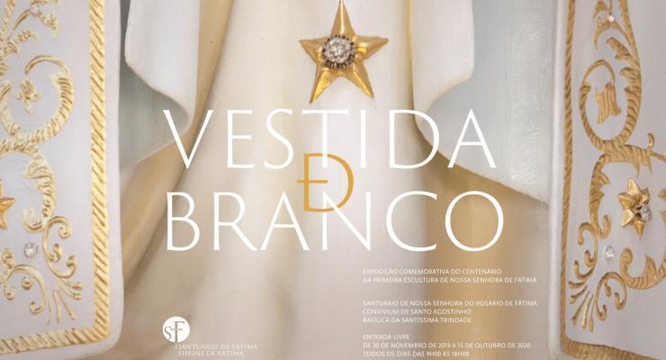 «Vestida de Branco» - Exposição Comemorativa do Centenário da Primeira Escultura de Nossa Senhora de Fátima será inaugurada a 30 de novembro de 2019